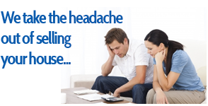 We take the headache out of selling your house